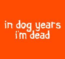 In dog years I'm dead Kids Tee