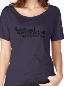 Sometimes I open my mouth and my mother comes out Women's Relaxed Fit T-Shirt