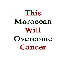This Moroccan Will Overcome Cancer  Photographic Print
