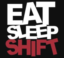 Eat Sleep Shift by bestbrothers