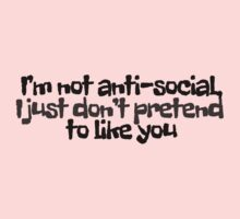 I'm not anti-social, I just don't pretend to like you Kids Clothes