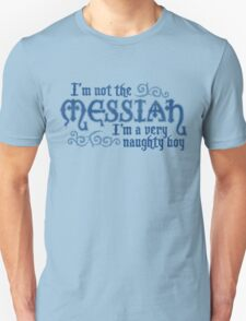 Not the Messiah (very naughty boy) Unisex T-Shirt