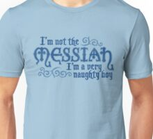 Not the Messiah (very naughty boy) Unisex T-Shirt