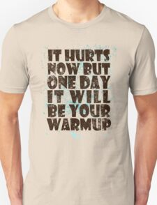 It hurts now but one day it will be your warmup Unisex T-Shirt