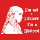 I'm not a princess i'm a khaleesi by CarloJ1956