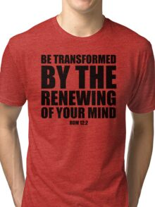 Be Transformed -  Rom 12:2 Tri-blend T-Shirt