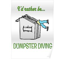 I'd rather be dumpster diving (green type) Poster