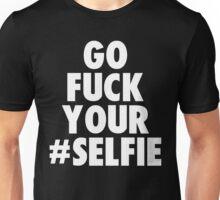 go fuck your selfie Unisex T-Shirt
