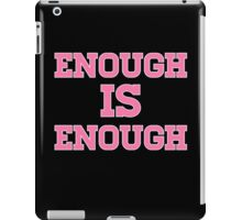 Enough Is Enough iPad Case/Skin