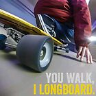 You walk, I Longboard by willgudgeon
