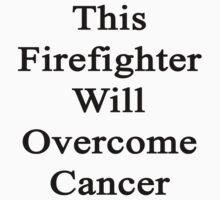 This Firefighter Will Overcome Cancer  by supernova23