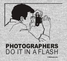 PHOTOGRAPHERS DO IT IN A FLASH by shirtual