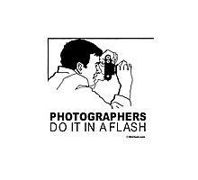 PHOTOGRAPHERS DO IT IN A FLASH Photographic Print
