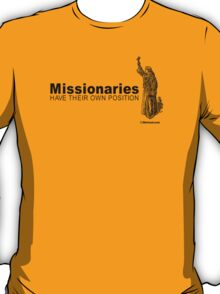 MISSIONARIES HAVE THEIR OWN POSITION T-Shirt