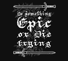 Do something Epic ! Unisex T-Shirt