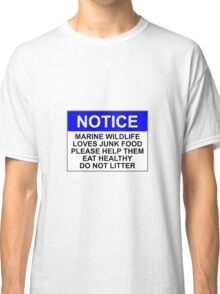 NOTICE: MARINE WILDLIFE LOVES JUNK FOOD, PLEASE HELP THEM EAT HEALTHY, DO NOT LITTER Classic T-Shirt