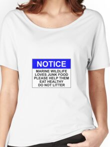 NOTICE: MARINE WILDLIFE LOVES JUNK FOOD, PLEASE HELP THEM EAT HEALTHY, DO NOT LITTER Women's Relaxed Fit T-Shirt