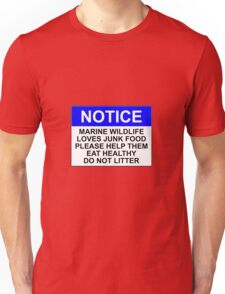 NOTICE: MARINE WILDLIFE LOVES JUNK FOOD, PLEASE HELP THEM EAT HEALTHY, DO NOT LITTER Unisex T-Shirt