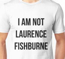 I AM NOT LAURENCE FISHBURNE Unisex T-Shirt