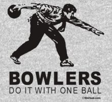 BOWLERS DO IT WITH ONE BALL by shirtual