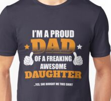 I'm a proud dad of a freaking awesome daughter...Yes, She bought me this shirt Unisex T-Shirt