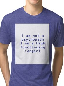 High Functioning Fan girl  Tri-blend T-Shirt