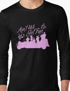 Five and Dime - Ain't We Got Fun V2 Long Sleeve T-Shirt