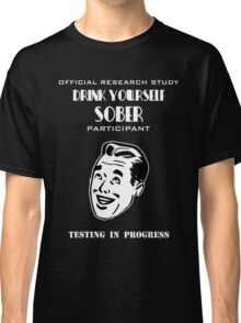 Drink Yourself Sober Research Test Subject Classic T-Shirt