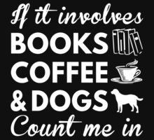 I Love Books, Coffee & Dogs by bestdesignsever