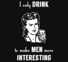 I Only Drink to Make Men More Interesting by Samuel Sheats