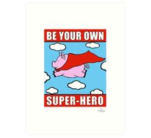 Be Your OWN Super-Hero! Art Print