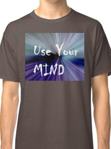Use Your Mind Classic T-Shirt