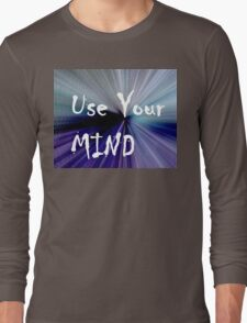 Use Your Mind Long Sleeve T-Shirt