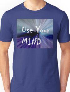 Use Your Mind Unisex T-Shirt