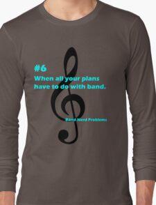 Band Nerd Problems #6 Long Sleeve T-Shirt