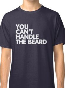 You can't handle the beard Classic T-Shirt