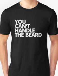 You can't handle the beard T-Shirt