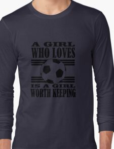 A girl who loves football is a girl worth keeping Long Sleeve T-Shirt