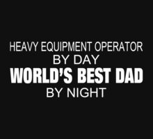 Heavy Equipment Operator By Day World's Best Dad By Night - Tshirts & Accessories by morearts