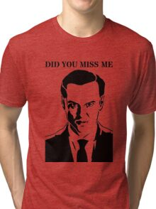 Moriarty - Did You Miss Me? Tri-blend T-Shirt