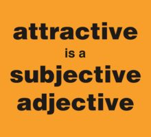 Attractive is a subjective adjective by Fyrion