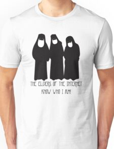 The Elders of the Internet know who I am!? Unisex T-Shirt