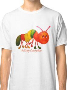 Felicity Caterpillar Classic T-Shirt