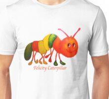 Felicity Caterpillar Unisex T-Shirt
