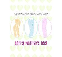 Mother's Day: You Make Mom Jeans Look Good Photographic Print