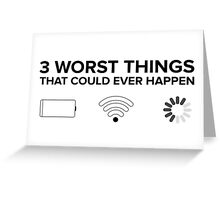 Worst things that could ever happen Greeting Card