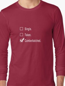 Single. Taken. Cumberbatched. Long Sleeve T-Shirt