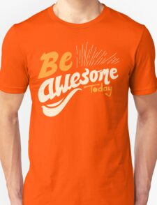 Be Awsome Today T-Shirt
