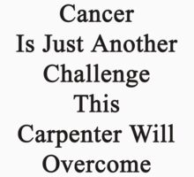 Cancer Is Just Another Challenge This Carpenter Will Overcome by supernova23