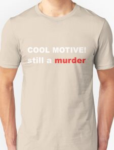 Cool motive. Still a murder T-Shirt